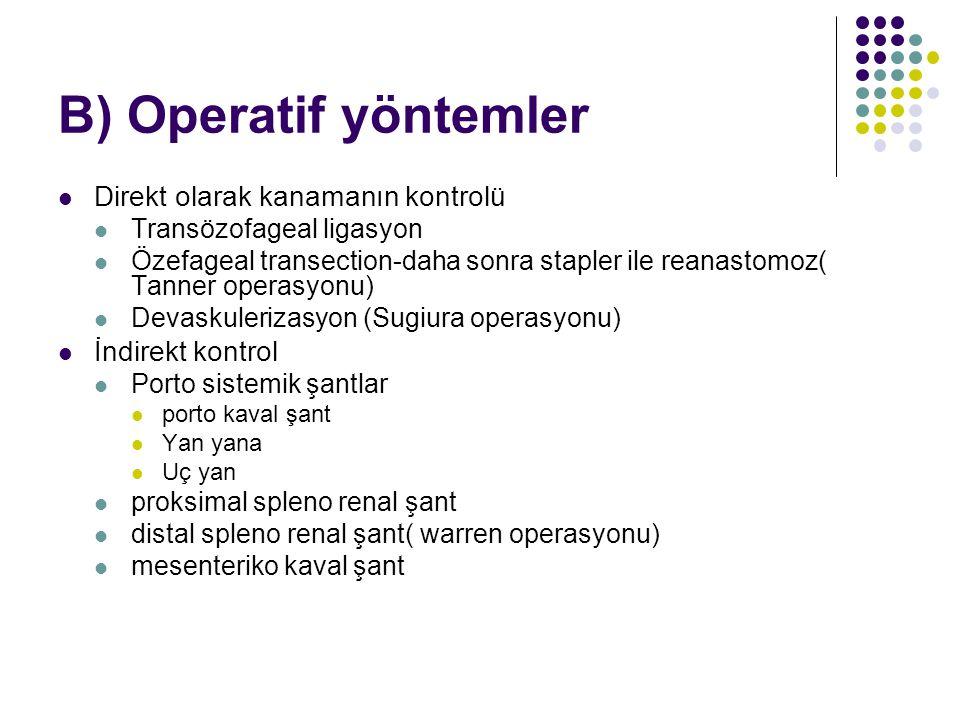B) Operatif yöntemler Direkt olarak kanamanın kontrolü Transözofageal ligasyon Özefageal transection-daha sonra stapler ile reanastomoz( Tanner operas