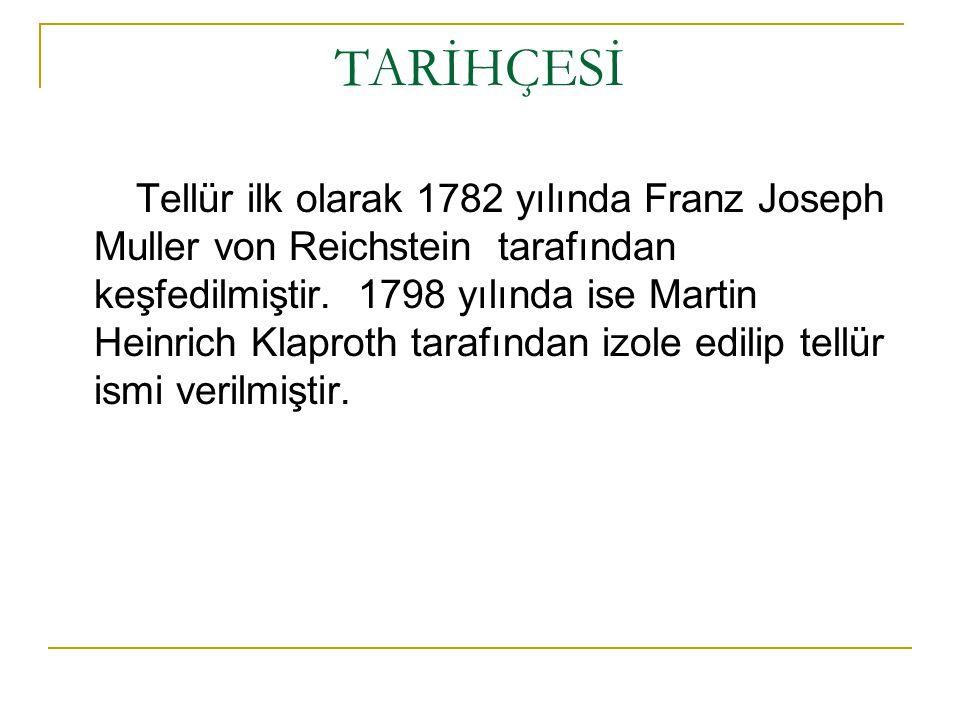 TARİHÇESİ Tellür ilk olarak 1782 yılında Franz Joseph Muller von Reichstein tarafından keşfedilmiştir. 1798 yılında ise Martin Heinrich Klaproth taraf