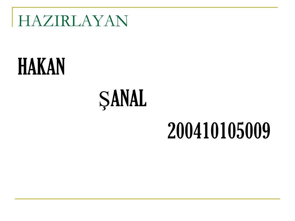 HAZIRLAYAN HAKAN Ş ANAL 200410105009