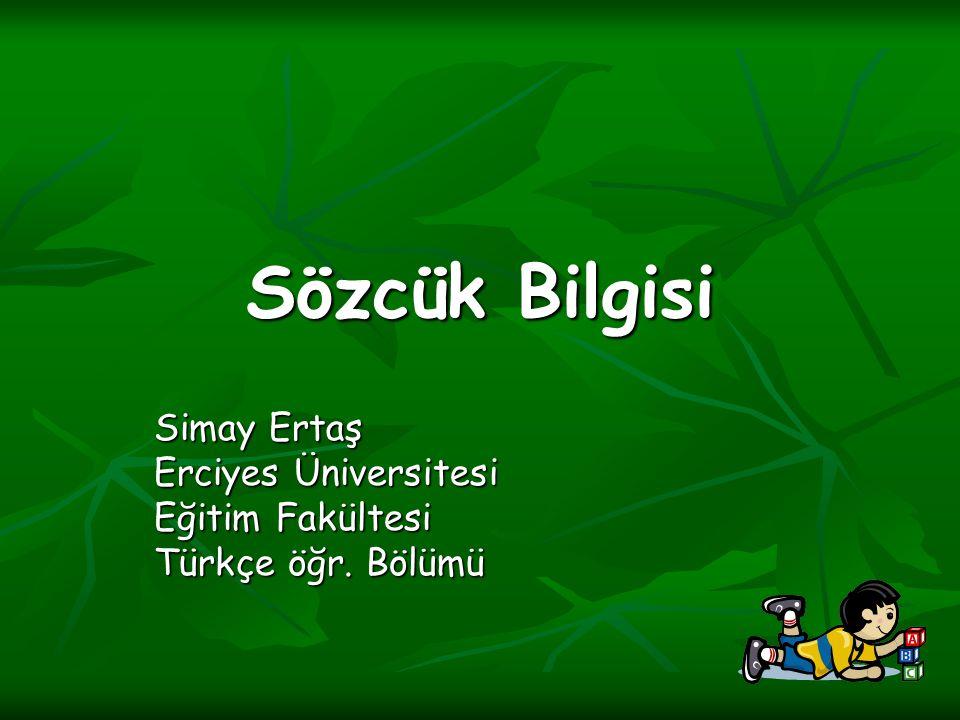 Sözcük Bilgisi Simay Ertaş Erciyes Üniversitesi Eğitim Fakültesi Türkçe öğr. Bölümü