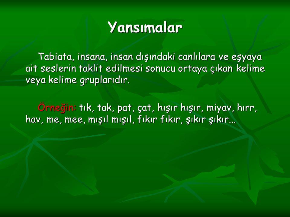 Yansımalar Tabiata, insana, insan dışındaki canlılara ve eşyaya ait seslerin taklit edilmesi sonucu ortaya çıkan kelime veya kelime gruplarıdır. Tabia