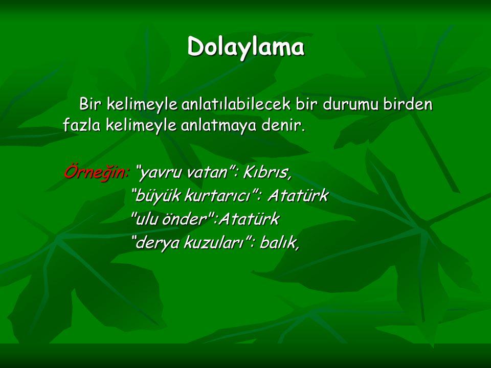 """Dolaylama Bir kelimeyle anlatılabilecek bir durumu birden fazla kelimeyle anlatmaya denir. Örneğin: """"yavru vatan"""": Kıbrıs, """"büyük kurtarıcı"""": Atatürk"""