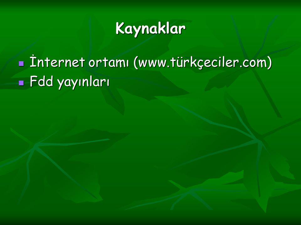 Kaynaklar İnternet ortamı (www.türkçeciler.com) İnternet ortamı (www.türkçeciler.com) Fdd yayınları Fdd yayınları