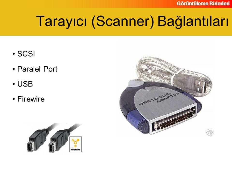 Görüntüleme Birimleri SCSI Paralel Port USB Firewire Tarayıcı (Scanner) Bağlantıları