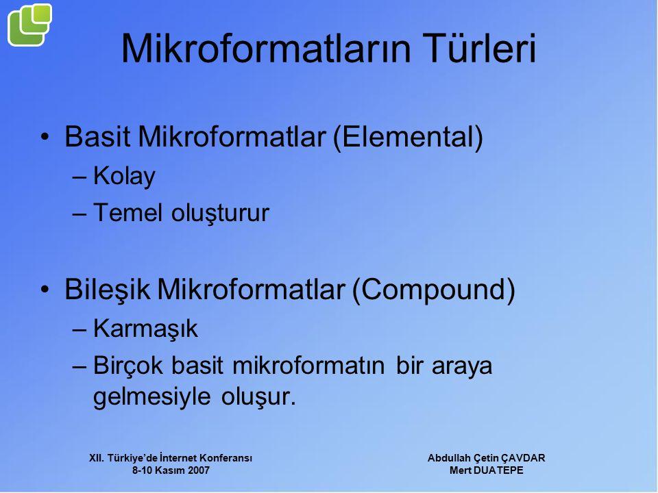 XII. Türkiye'de İnternet Konferansı 8-10 Kasım 2007 Abdullah Çetin ÇAVDAR Mert DUATEPE Mikroformatların Türleri Basit Mikroformatlar (Elemental) –Kola
