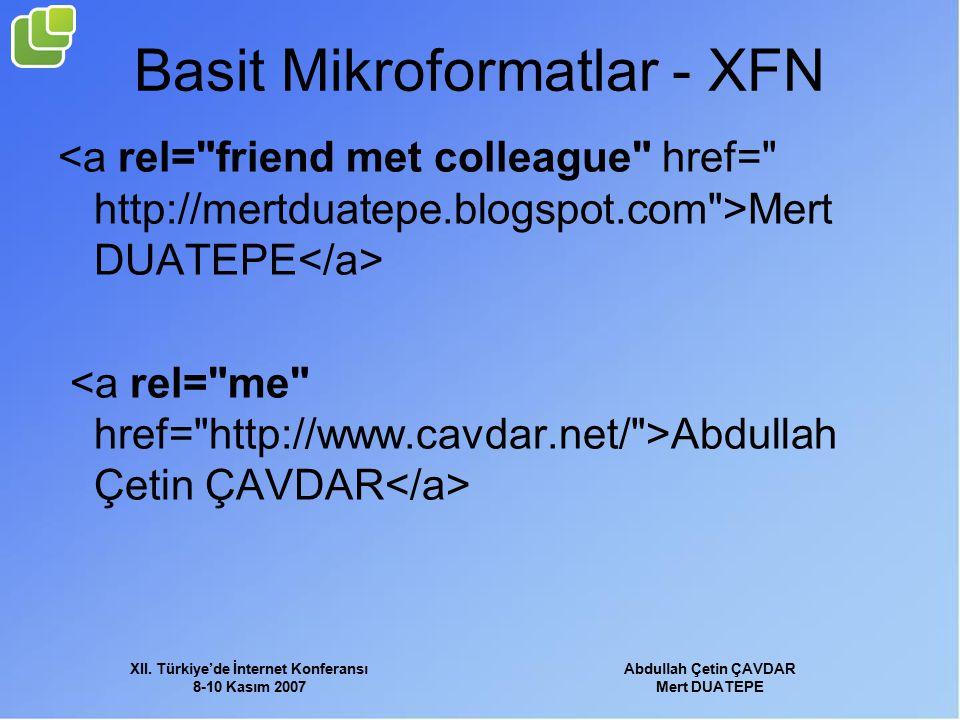 XII. Türkiye'de İnternet Konferansı 8-10 Kasım 2007 Abdullah Çetin ÇAVDAR Mert DUATEPE Basit Mikroformatlar - XFN Mert DUATEPE Abdullah Çetin ÇAVDAR