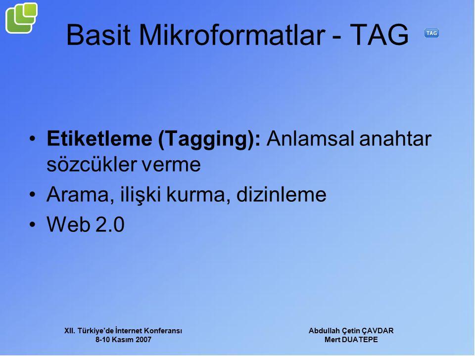 XII. Türkiye'de İnternet Konferansı 8-10 Kasım 2007 Abdullah Çetin ÇAVDAR Mert DUATEPE Basit Mikroformatlar - TAG Etiketleme (Tagging): Anlamsal anaht
