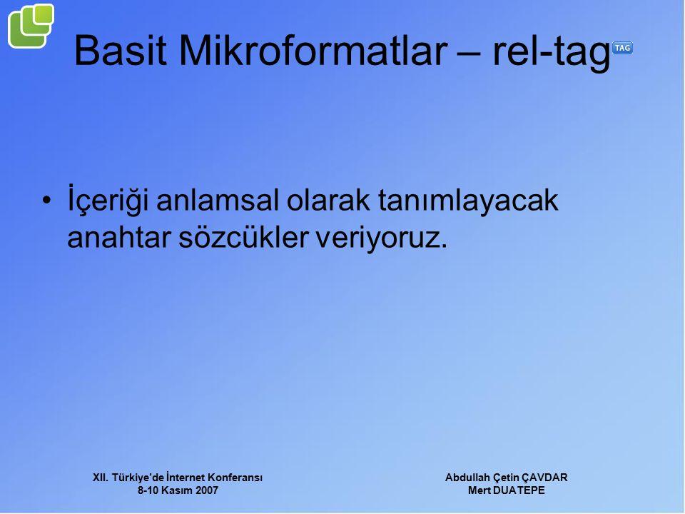 XII. Türkiye'de İnternet Konferansı 8-10 Kasım 2007 Abdullah Çetin ÇAVDAR Mert DUATEPE Basit Mikroformatlar – rel-tag İçeriği anlamsal olarak tanımlay