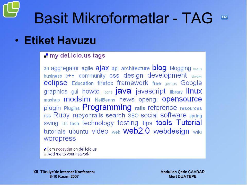 XII. Türkiye'de İnternet Konferansı 8-10 Kasım 2007 Abdullah Çetin ÇAVDAR Mert DUATEPE Basit Mikroformatlar - TAG Etiket Havuzu