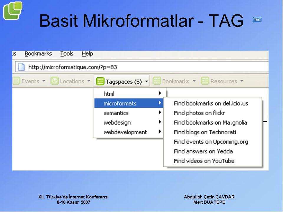 XII. Türkiye'de İnternet Konferansı 8-10 Kasım 2007 Abdullah Çetin ÇAVDAR Mert DUATEPE Basit Mikroformatlar - TAG
