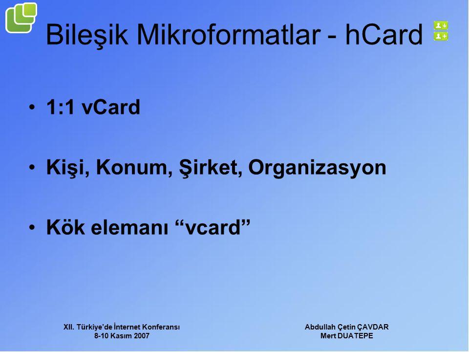 XII. Türkiye'de İnternet Konferansı 8-10 Kasım 2007 Abdullah Çetin ÇAVDAR Mert DUATEPE Bileşik Mikroformatlar - hCard 1:1 vCard Kişi, Konum, Şirket, O