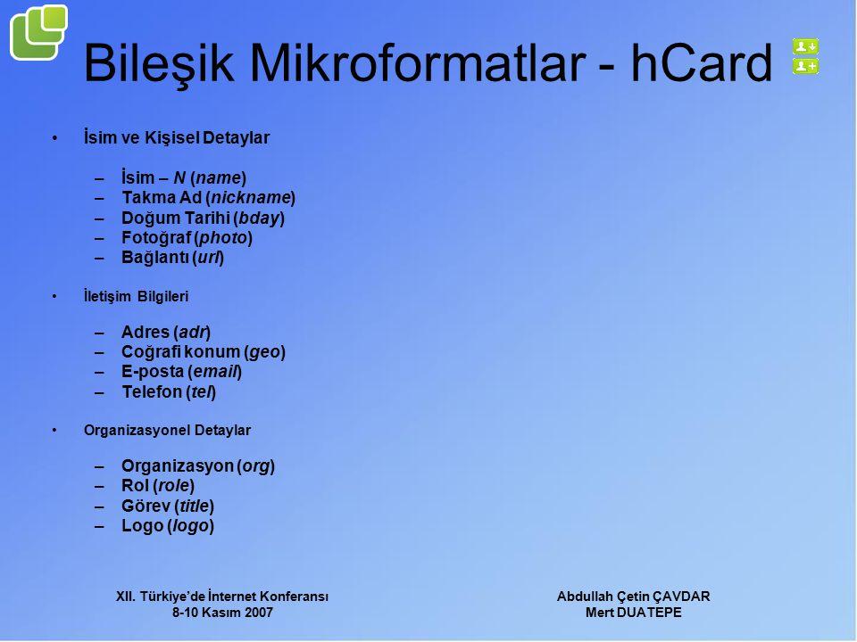 XII. Türkiye'de İnternet Konferansı 8-10 Kasım 2007 Abdullah Çetin ÇAVDAR Mert DUATEPE Bileşik Mikroformatlar - hCard İsim ve Kişisel Detaylar –İsim –
