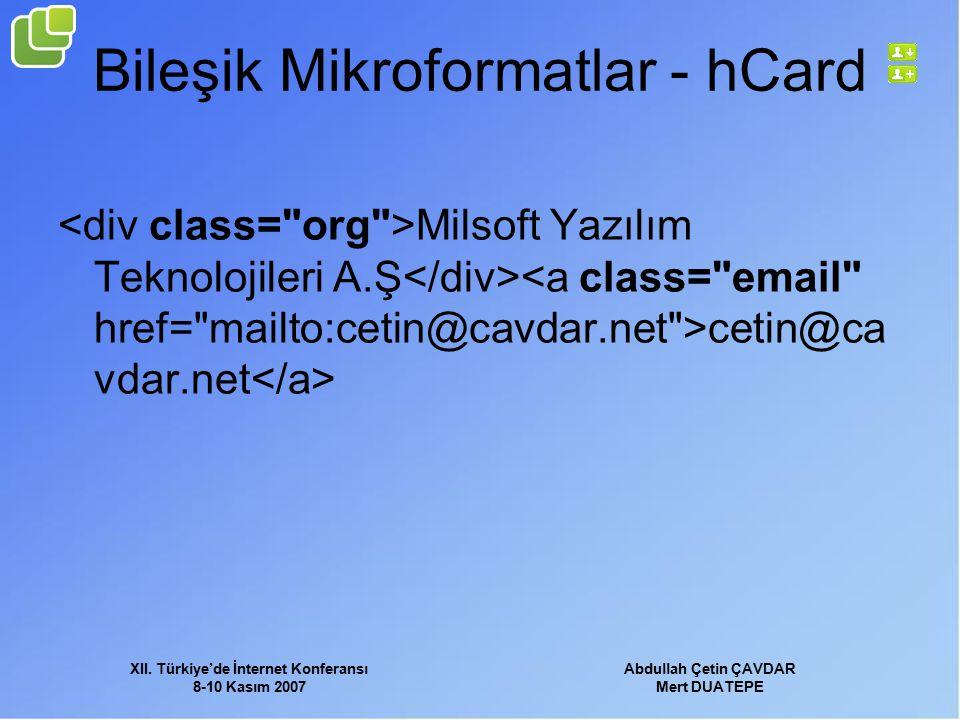 XII. Türkiye'de İnternet Konferansı 8-10 Kasım 2007 Abdullah Çetin ÇAVDAR Mert DUATEPE Bileşik Mikroformatlar - hCard Milsoft Yazılım Teknolojileri A.