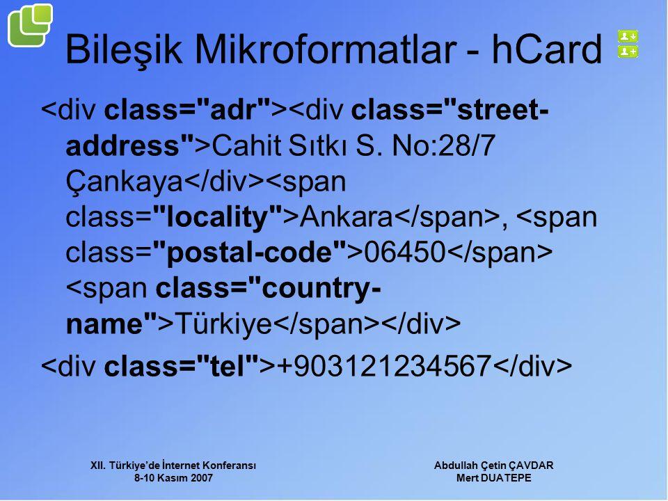 XII. Türkiye'de İnternet Konferansı 8-10 Kasım 2007 Abdullah Çetin ÇAVDAR Mert DUATEPE Bileşik Mikroformatlar - hCard Cahit Sıtkı S. No:28/7 Çankaya A