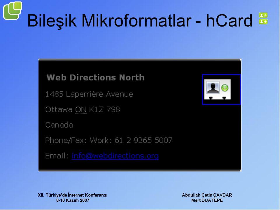 XII. Türkiye'de İnternet Konferansı 8-10 Kasım 2007 Abdullah Çetin ÇAVDAR Mert DUATEPE Bileşik Mikroformatlar - hCard