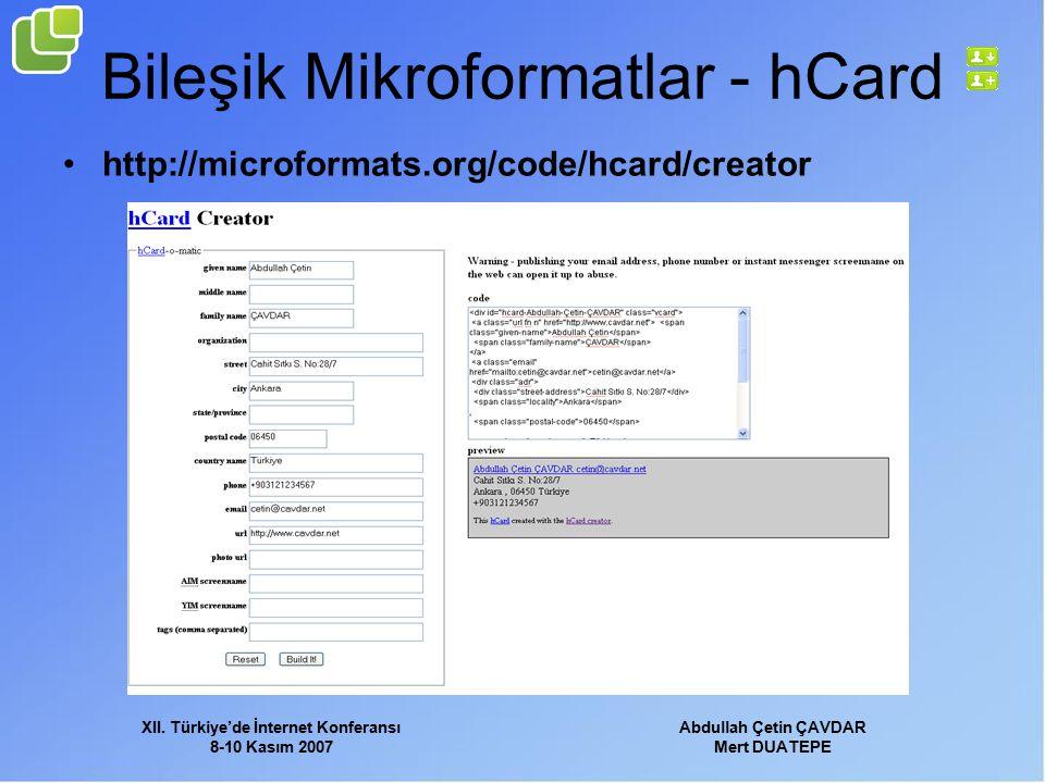 XII. Türkiye'de İnternet Konferansı 8-10 Kasım 2007 Abdullah Çetin ÇAVDAR Mert DUATEPE Bileşik Mikroformatlar - hCard http://microformats.org/code/hca