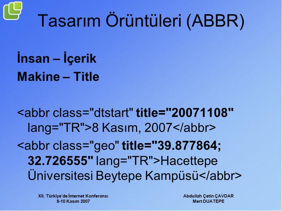 XII. Türkiye'de İnternet Konferansı 8-10 Kasım 2007 Abdullah Çetin ÇAVDAR Mert DUATEPE Tasarım Örüntüleri (ABBR) İnsan – İçerik Makine – Title 8 Kasım