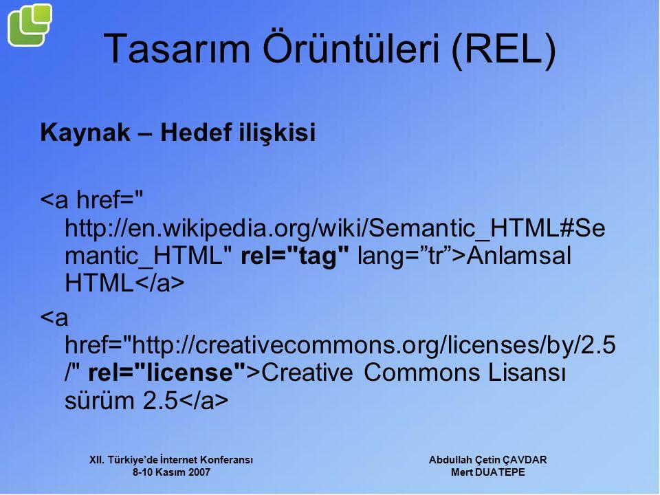 XII. Türkiye'de İnternet Konferansı 8-10 Kasım 2007 Abdullah Çetin ÇAVDAR Mert DUATEPE Tasarım Örüntüleri (REL) Kaynak – Hedef ilişkisi Anlamsal HTML