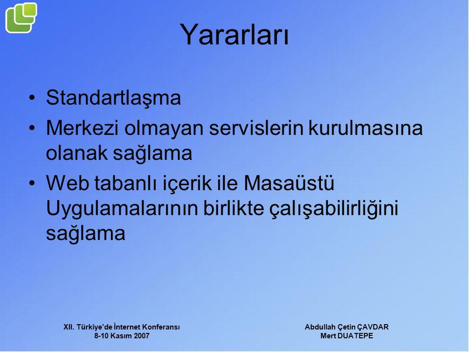 XII. Türkiye'de İnternet Konferansı 8-10 Kasım 2007 Abdullah Çetin ÇAVDAR Mert DUATEPE Yararları Standartlaşma Merkezi olmayan servislerin kurulmasına