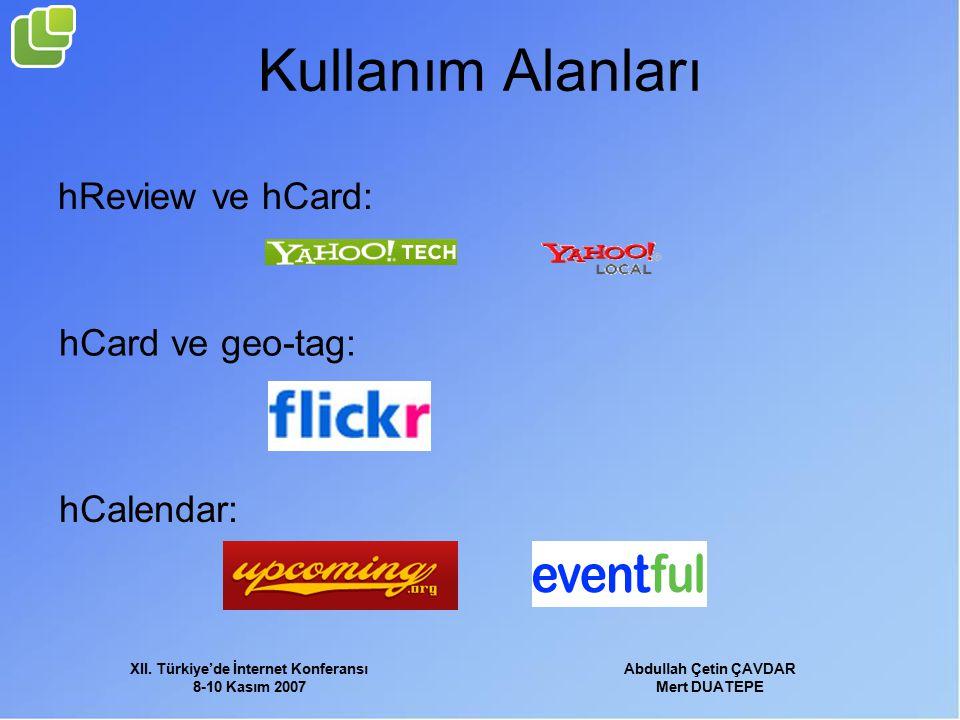 XII. Türkiye'de İnternet Konferansı 8-10 Kasım 2007 Abdullah Çetin ÇAVDAR Mert DUATEPE Kullanım Alanları hReview ve hCard: hCard ve geo-tag: hCalendar