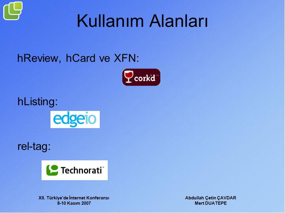 XII. Türkiye'de İnternet Konferansı 8-10 Kasım 2007 Abdullah Çetin ÇAVDAR Mert DUATEPE Kullanım Alanları hReview, hCard ve XFN: hListing: rel-tag: