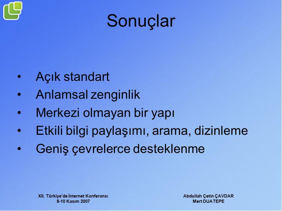 XII. Türkiye'de İnternet Konferansı 8-10 Kasım 2007 Abdullah Çetin ÇAVDAR Mert DUATEPE Sonuçlar Açık standart Anlamsal zenginlik Merkezi olmayan bir y