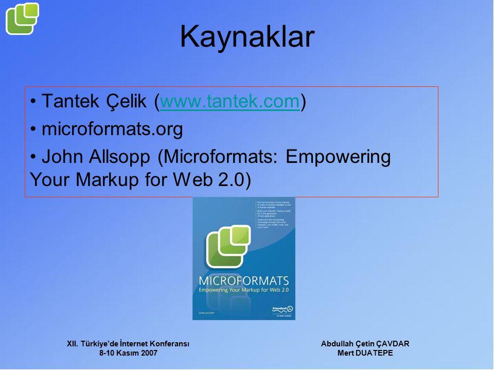 XII. Türkiye'de İnternet Konferansı 8-10 Kasım 2007 Abdullah Çetin ÇAVDAR Mert DUATEPE Kaynaklar Tantek Çelik (www.tantek.com)www.tantek.com microform