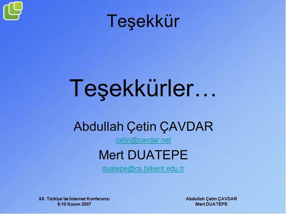 XII. Türkiye'de İnternet Konferansı 8-10 Kasım 2007 Abdullah Çetin ÇAVDAR Mert DUATEPE Teşekkür Teşekkürler… Abdullah Çetin ÇAVDAR cetin@cavdar.net Me
