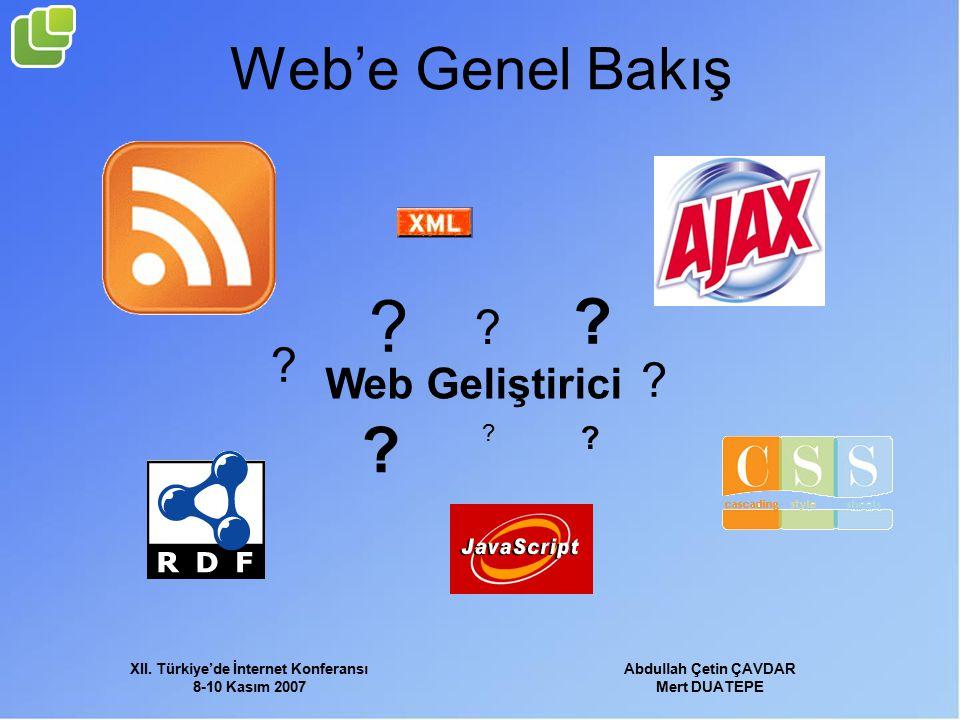 XII. Türkiye'de İnternet Konferansı 8-10 Kasım 2007 Abdullah Çetin ÇAVDAR Mert DUATEPE Web'e Genel Bakış Web Geliştirici ? ? ? ? ? ? ? ?