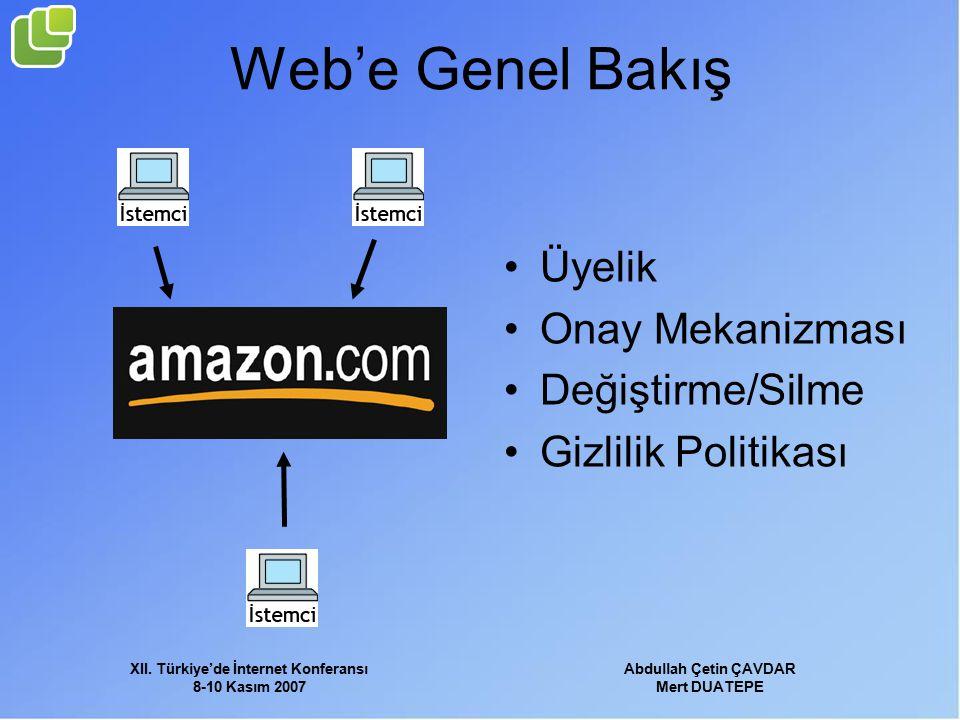 XII. Türkiye'de İnternet Konferansı 8-10 Kasım 2007 Abdullah Çetin ÇAVDAR Mert DUATEPE Web'e Genel Bakış Üyelik Onay Mekanizması Değiştirme/Silme Gizl