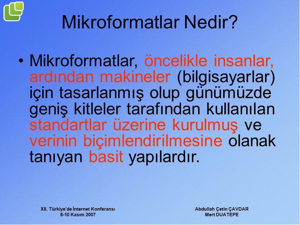 XII. Türkiye'de İnternet Konferansı 8-10 Kasım 2007 Abdullah Çetin ÇAVDAR Mert DUATEPE Mikroformatlar Nedir? Mikroformatlar, öncelikle insanlar, ardın