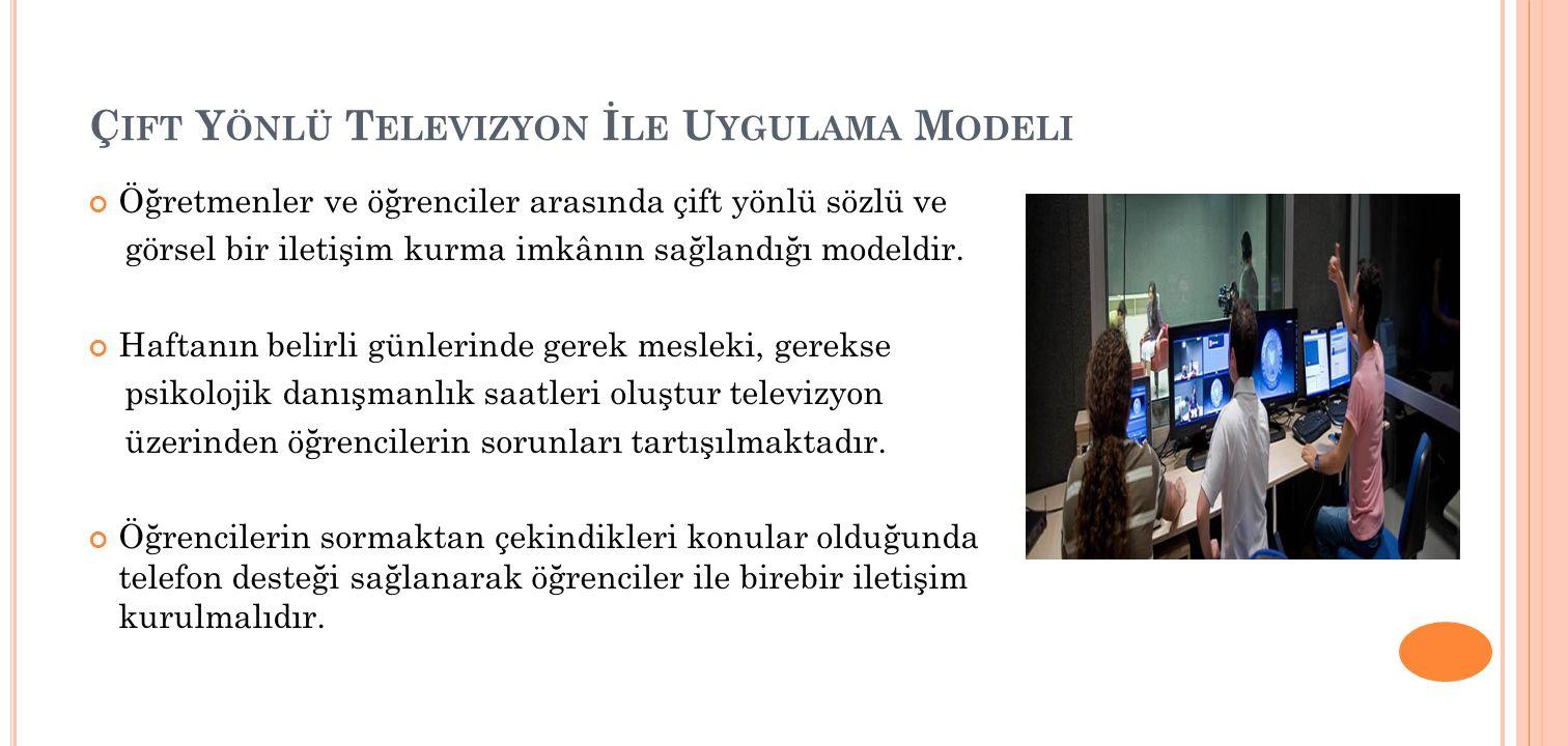 Ç IFT Y ÖNLÜ T ELEVIZYON İ LE U YGULAMA M ODELI Öğretmenler ve öğrenciler arasında çift yönlü sözlü ve görsel bir iletişim kurma imkânın sağlandığı modeldir.
