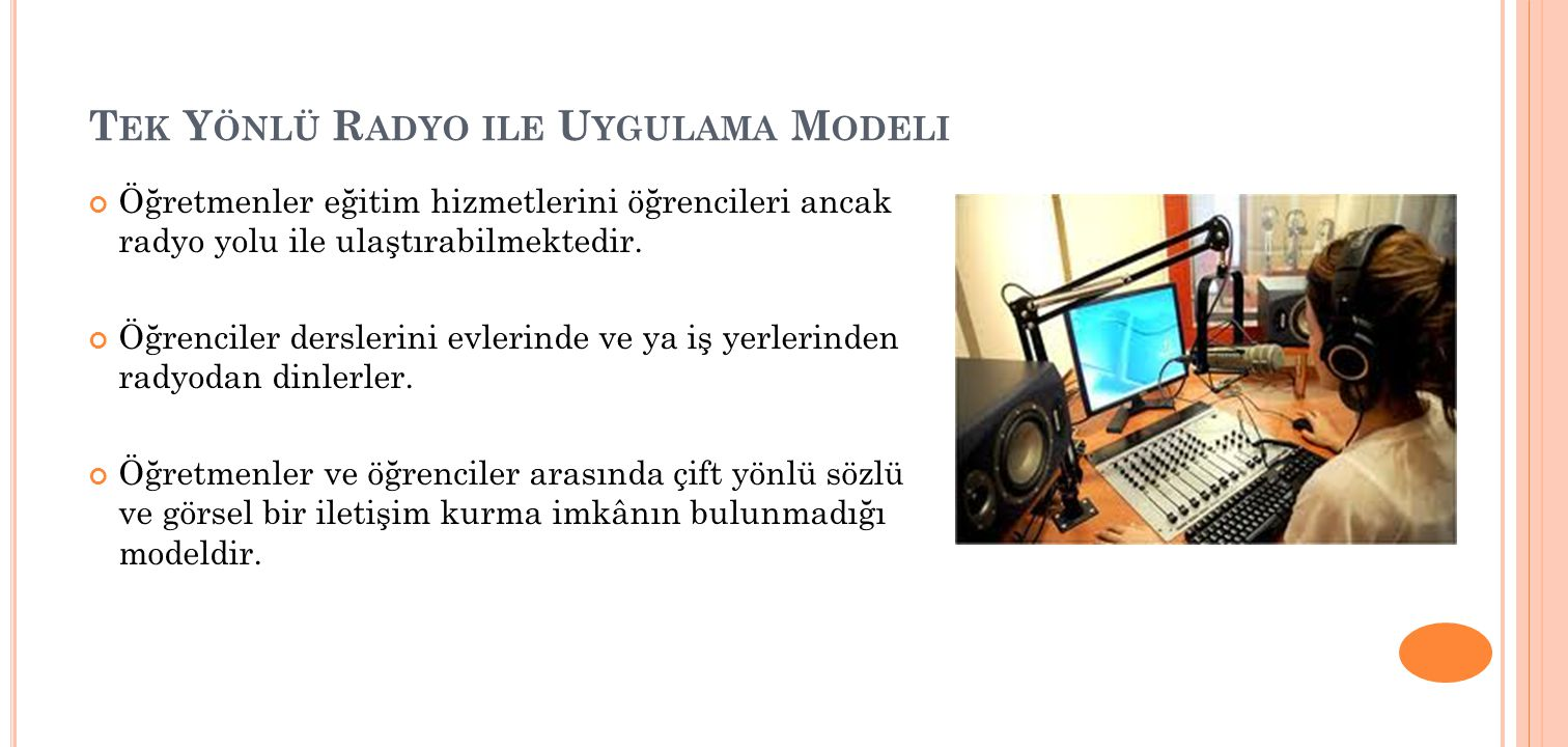 T EK Y ÖNLÜ R ADYO ILE U YGULAMA M ODELI Öğretmenler eğitim hizmetlerini öğrencileri ancak radyo yolu ile ulaştırabilmektedir.