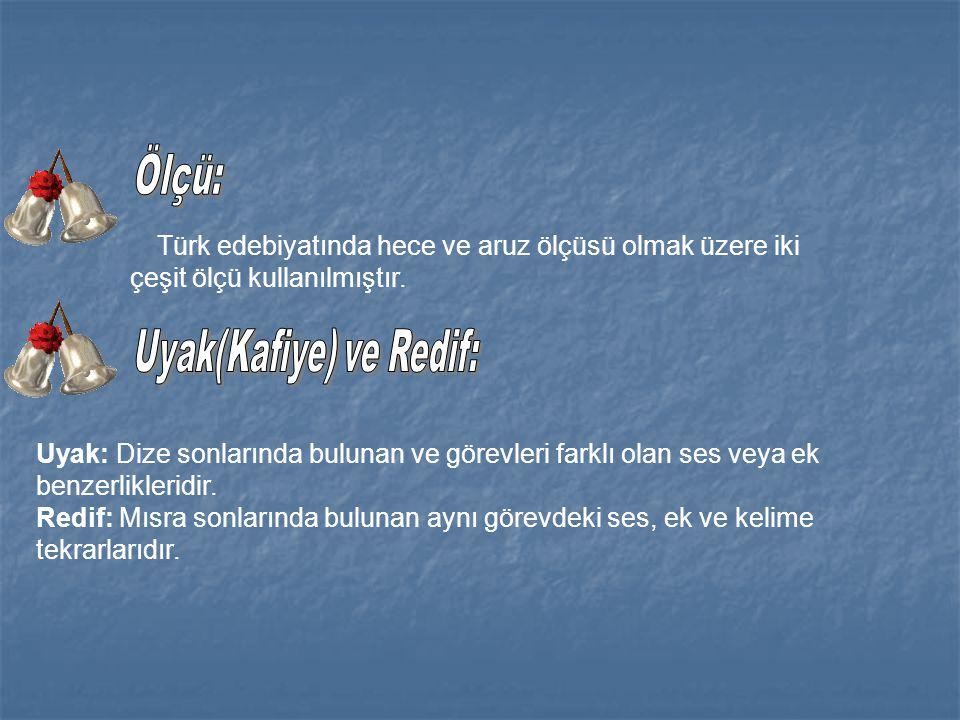 Türk edebiyatında hece ve aruz ölçüsü olmak üzere iki çeşit ölçü kullanılmıştır. Uyak: Dize sonlarında bulunan ve görevleri farklı olan ses veya ek be