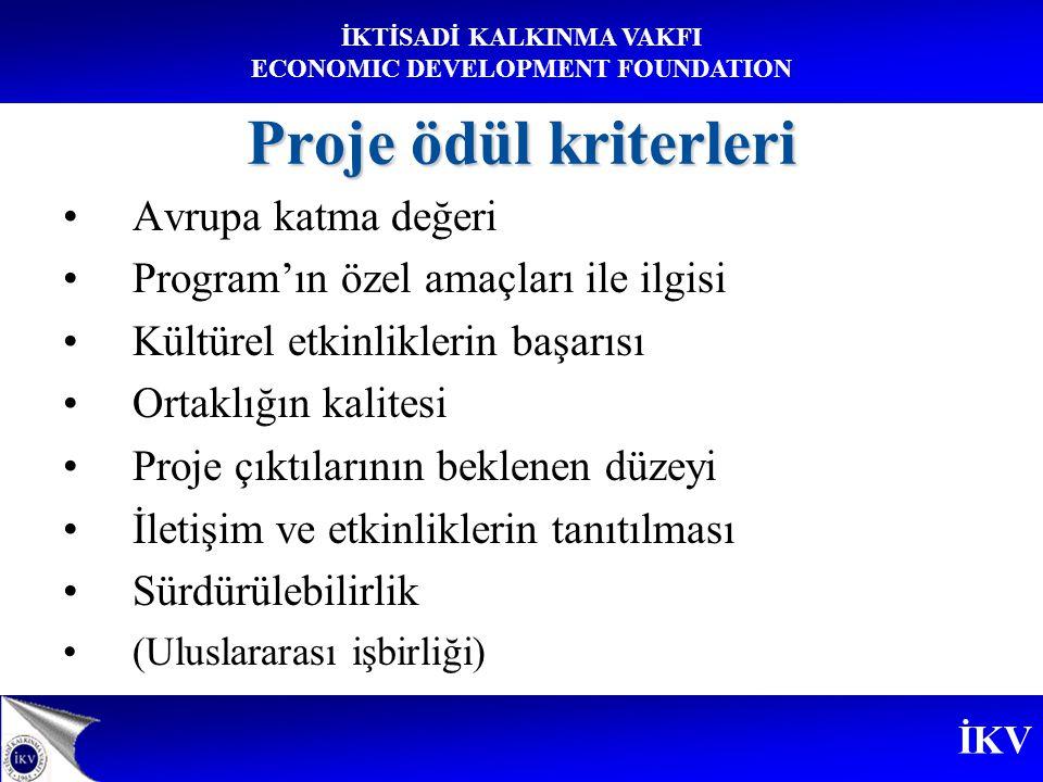İKV İKTİSADİ KALKINMA VAKFI ECONOMIC DEVELOPMENT FOUNDATION Proje ödül kriterleri Avrupa katma değeri Program'ın özel amaçları ile ilgisi Kültürel etkinliklerin başarısı Ortaklığın kalitesi Proje çıktılarının beklenen düzeyi İletişim ve etkinliklerin tanıtılması Sürdürülebilirlik (Uluslararası işbirliği)
