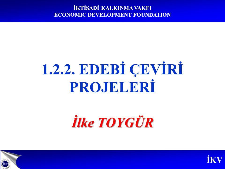 İKV İKTİSADİ KALKINMA VAKFI ECONOMIC DEVELOPMENT FOUNDATION Amaçlar Edebiyat eserlerinin ülkeler arası dolaşımını sağlamak, Avrupalıların edebiyat ve edebi miras bilgisini geliştirmek