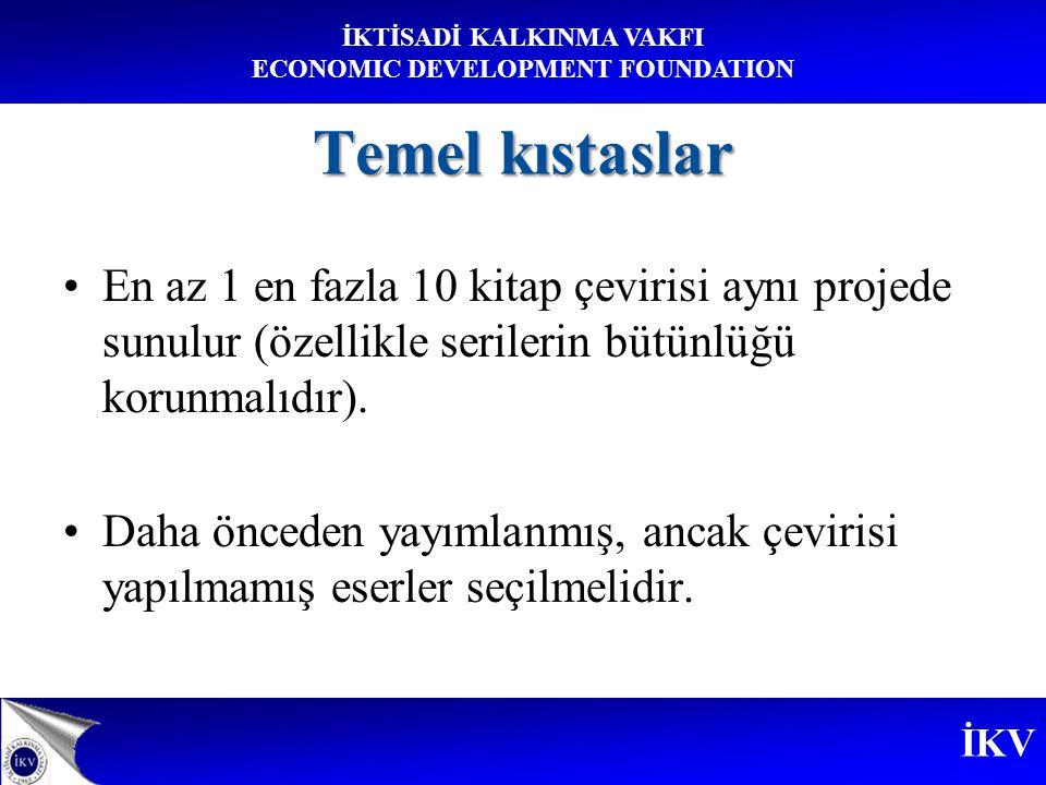 İKV İKTİSADİ KALKINMA VAKFI ECONOMIC DEVELOPMENT FOUNDATION Temel kıstaslar En az 1 en fazla 10 kitap çevirisi aynı projede sunulur (özellikle serilerin bütünlüğü korunmalıdır).
