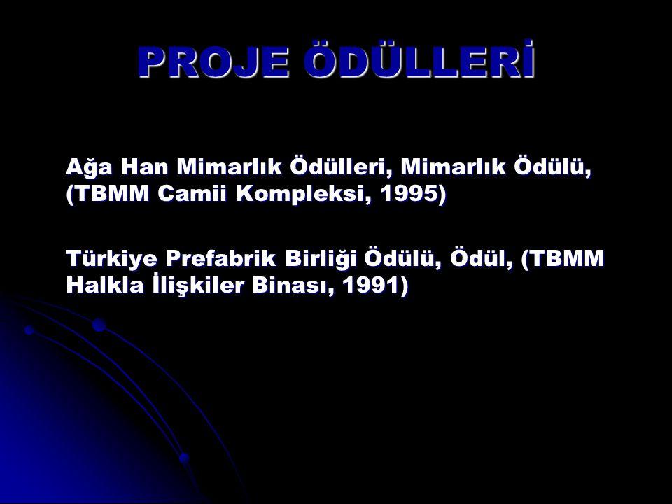 PROJE ÖDÜLLERİ Ağa Han Mimarlık Ödülleri, Mimarlık Ödülü, (TBMM Camii Kompleksi, 1995) Türkiye Prefabrik Birliği Ödülü, Ödül, (TBMM Halkla İlişkiler B