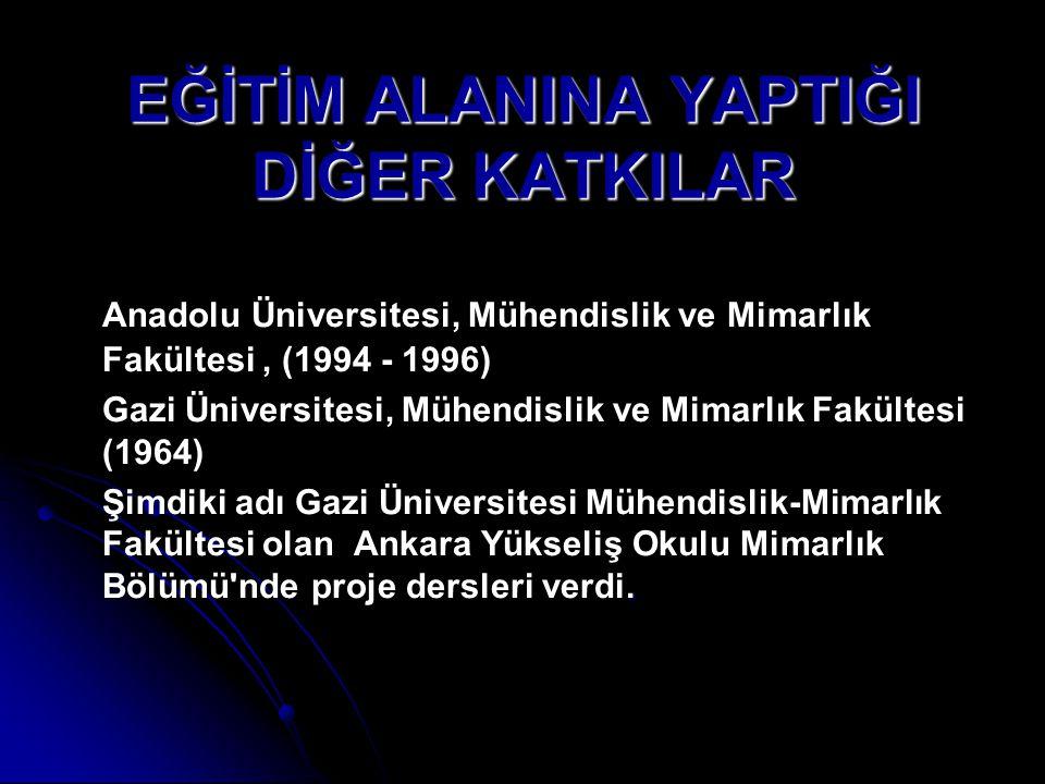 EĞİTİM ALANINA YAPTIĞI DİĞER KATKILAR Anadolu Üniversitesi, Mühendislik ve Mimarlık Fakültesi, (1994 - 1996) Gazi Üniversitesi, Mühendislik ve Mimarlı