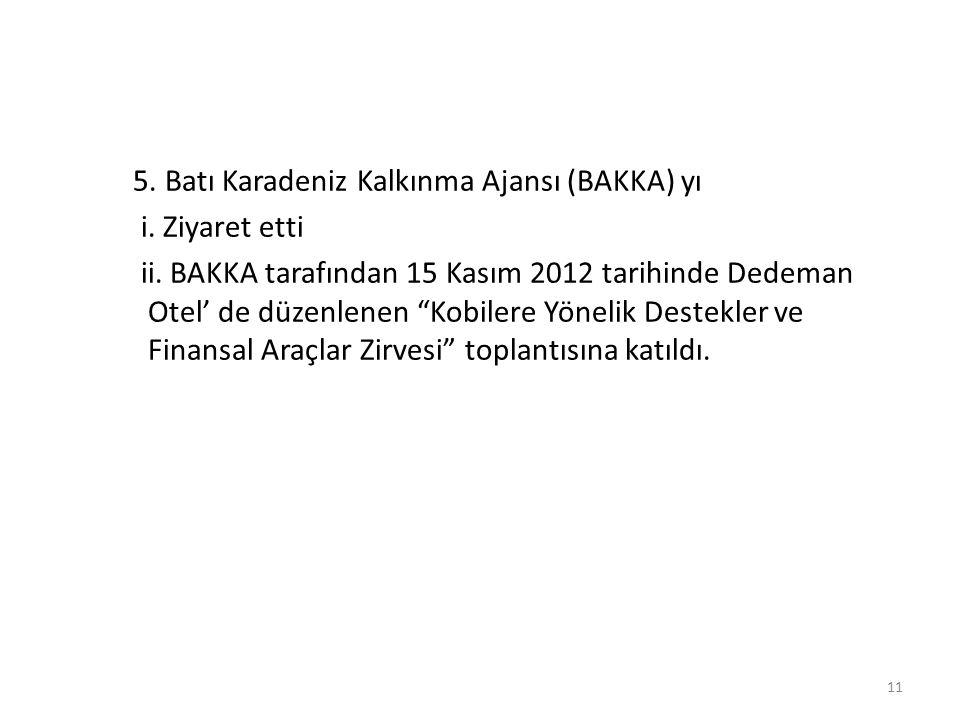"""11 5. Batı Karadeniz Kalkınma Ajansı (BAKKA) yı i. Ziyaret etti ii. BAKKA tarafından 15 Kasım 2012 tarihinde Dedeman Otel' de düzenlenen """"Kobilere Yön"""