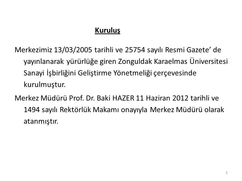 5 Merkezimiz 13/03/2005 tarihli ve 25754 sayılı Resmi Gazete' de yayınlanarak yürürlüğe giren Zonguldak Karaelmas Üniversitesi Sanayi İşbirliğini Geli