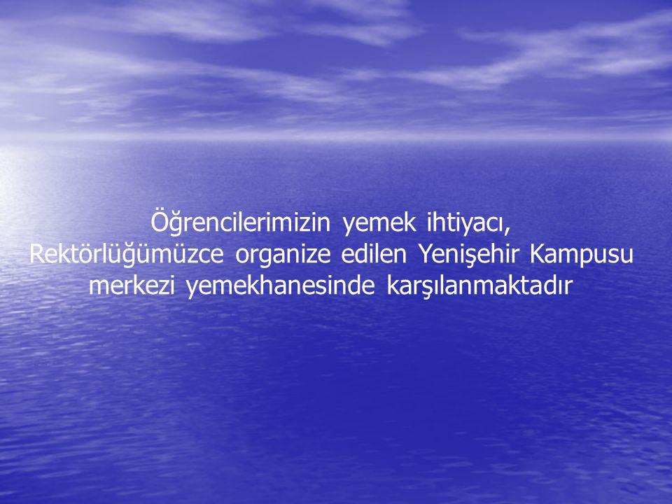Öğrencilerimizin yemek ihtiyacı, Rektörlüğümüzce organize edilen Yenişehir Kampusu merkezi yemekhanesinde karşılanmaktadır