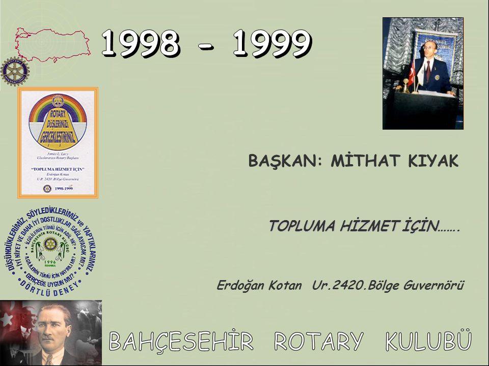 BAŞKAN: MİTHAT KIYAK TOPLUMA HİZMET İÇİN……. Erdoğan Kotan Ur.2420.Bölge Guvernörü