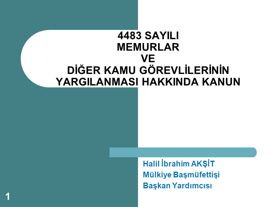 Halil İbrahim AKŞİT Mülkiye Başmüfettişi Başkan Yardımcısı 4483 SAYILI MEMURLAR VE DİĞER KAMU GÖREVLİLERİNİN YARGILANMASI HAKKINDA KANUN 1