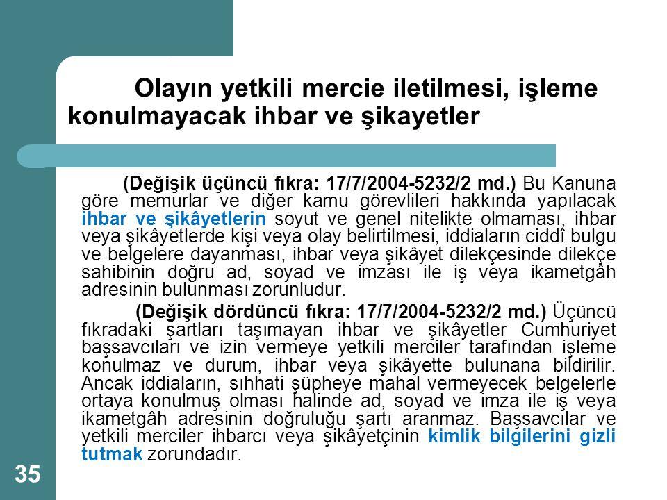 Olayın yetkili mercie iletilmesi, işleme konulmayacak ihbar ve şikayetler (Değişik üçüncü fıkra: 17/7/2004-5232/2 md.) Bu Kanuna göre memurlar ve diğe