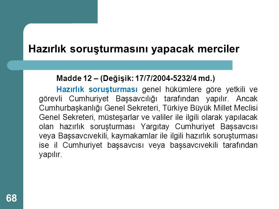 Hazırlık soruşturmasını yapacak merciler Madde 12 – (Değişik: 17/7/2004-5232/4 md.) Hazırlık soruşturması genel hükümlere göre yetkili ve görevli Cumh
