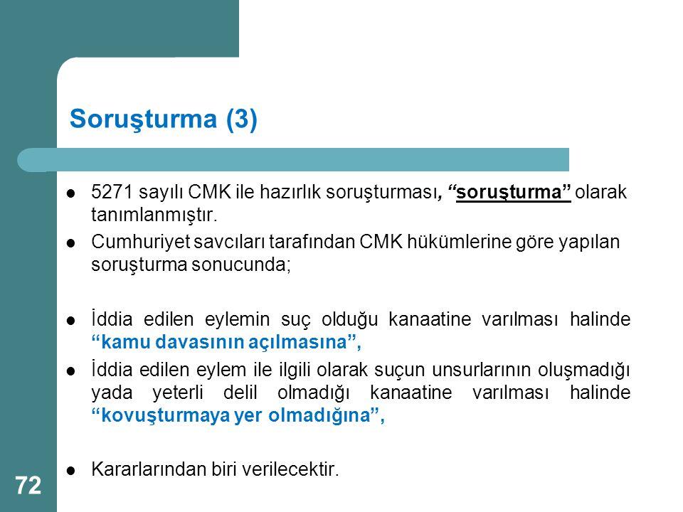 """Soruşturma (3) 5271 sayılı CMK ile hazırlık soruşturması, """"soruşturma"""" olarak tanımlanmıştır. Cumhuriyet savcıları tarafından CMK hükümlerine göre yap"""
