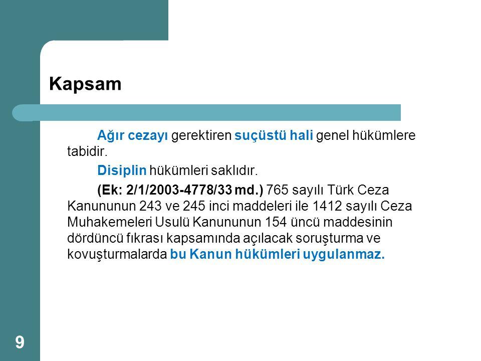 Kapsam Ağır cezayı gerektiren suçüstü hali genel hükümlere tabidir. Disiplin hükümleri saklıdır. (Ek: 2/1/2003-4778/33 md.) 765 sayılı Türk Ceza Kanun
