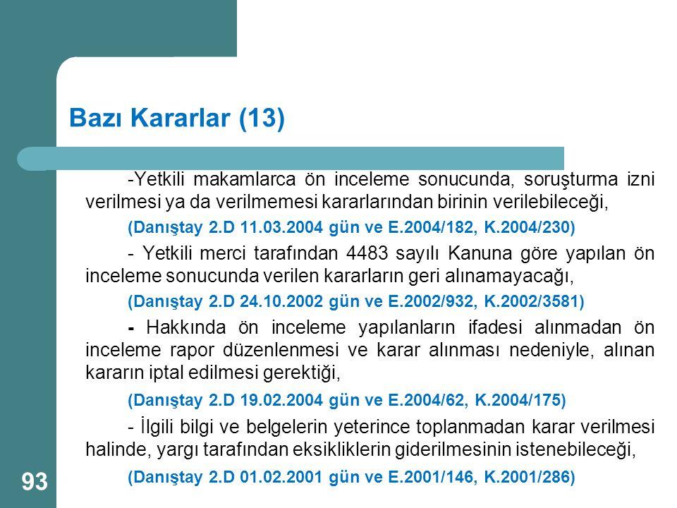 Bazı Kararlar (13) -Yetkili makamlarca ön inceleme sonucunda, soruşturma izni verilmesi ya da verilmemesi kararlarından birinin verilebileceği, (Danış