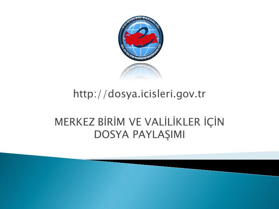 http://dosya.icisleri.gov.tr MERKEZ BİRİM VE VALİLİKLER İÇİN DOSYA PAYLAŞIMI